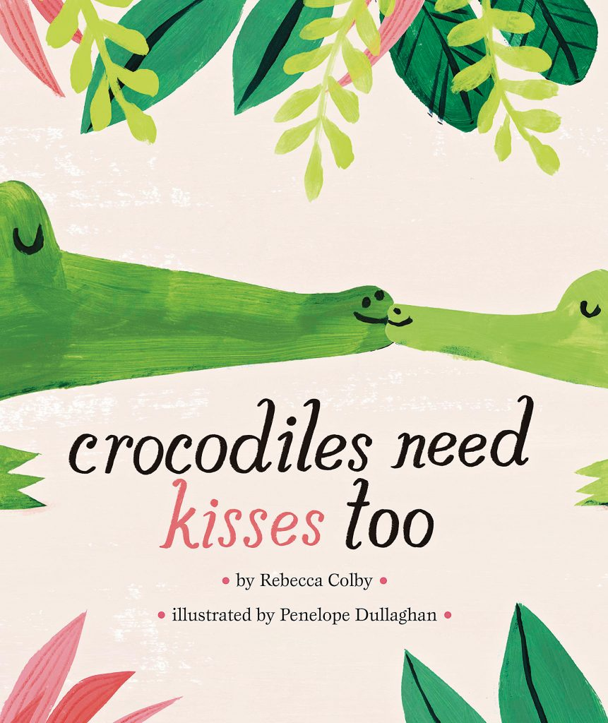 Crocodiles need kisses too by Rebecca Colby